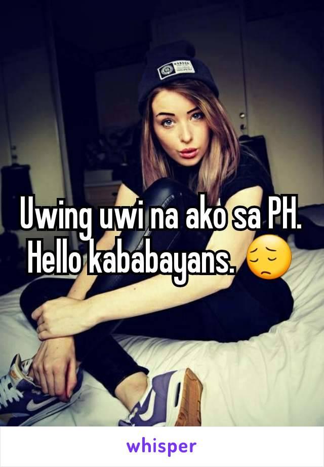 Uwing uwi na ako sa PH. Hello kababayans. 😔