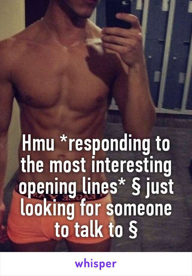 Hmu *responding to the most interesting opening lines* § just looking for someone to talk to §