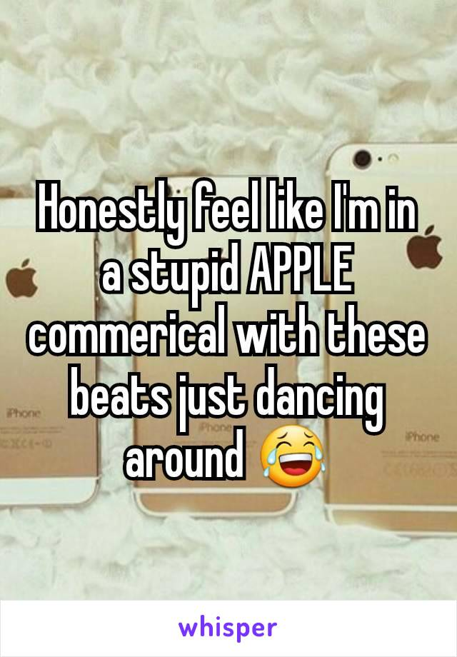 Honestly feel like I'm in a stupid APPLE commerical with these beats just dancing around 😂
