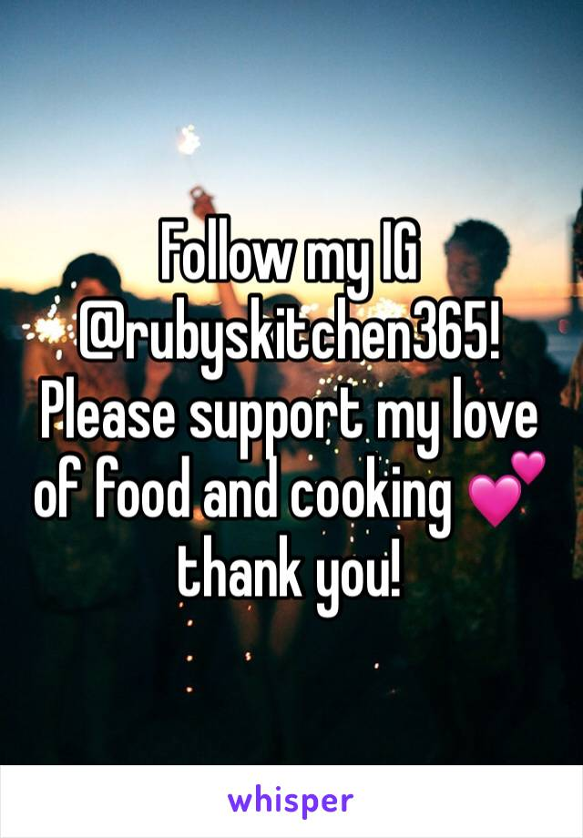Follow my IG @rubyskitchen365! Please support my love of food and cooking 💕thank you!