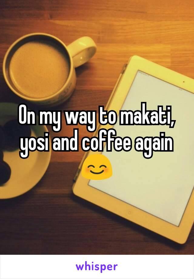 On my way to makati, yosi and coffee again 😊