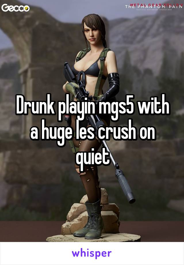 Drunk playin mgs5 with a huge les crush on quiet