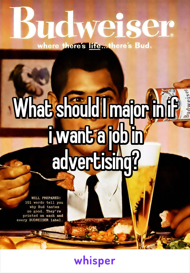 What should I major in if i want a job in advertising?