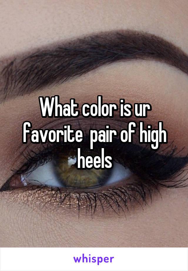 What color is ur favorite  pair of high heels
