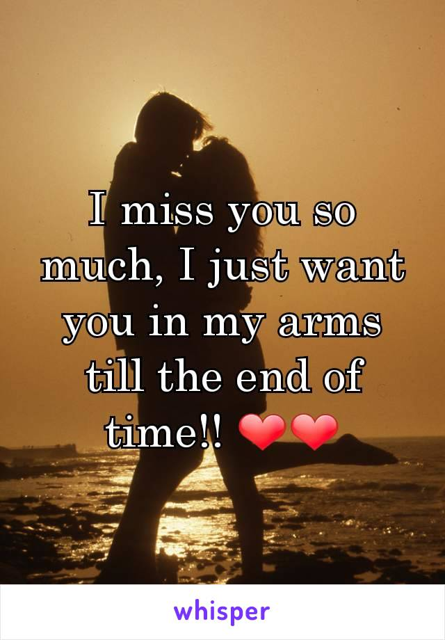 I miss you so much, I just want you in my arms till the end of time!! ❤❤