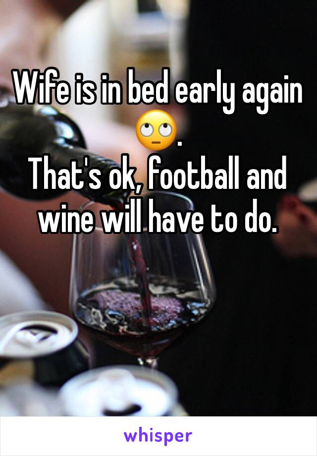 Wife is in bed early again 🙄.  That's ok, football and wine will have to do.
