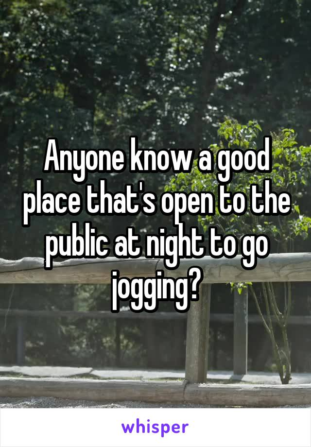 Anyone know a good place that's open to the public at night to go jogging?