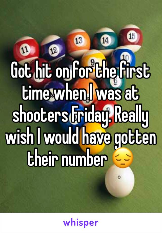 Got hit on for the first time when I was at shooters Friday. Really wish I would have gotten their number 😔