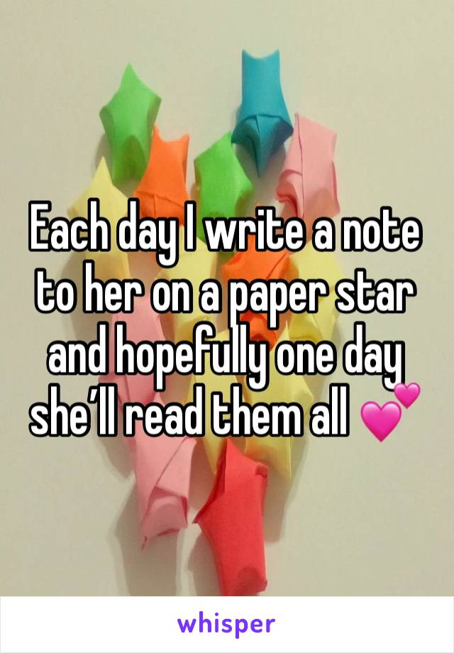 Each day I write a note to her on a paper star and hopefully one day she'll read them all 💕