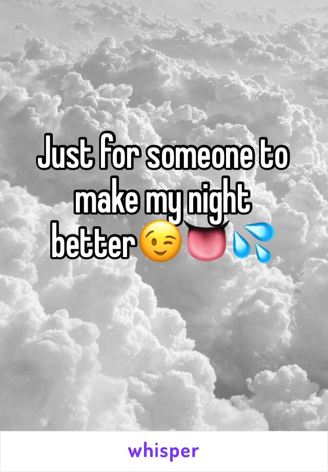 Just for someone to make my night better😉👅💦