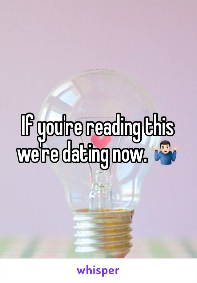 If you're reading this we're dating now. 🤷🏻‍♂️