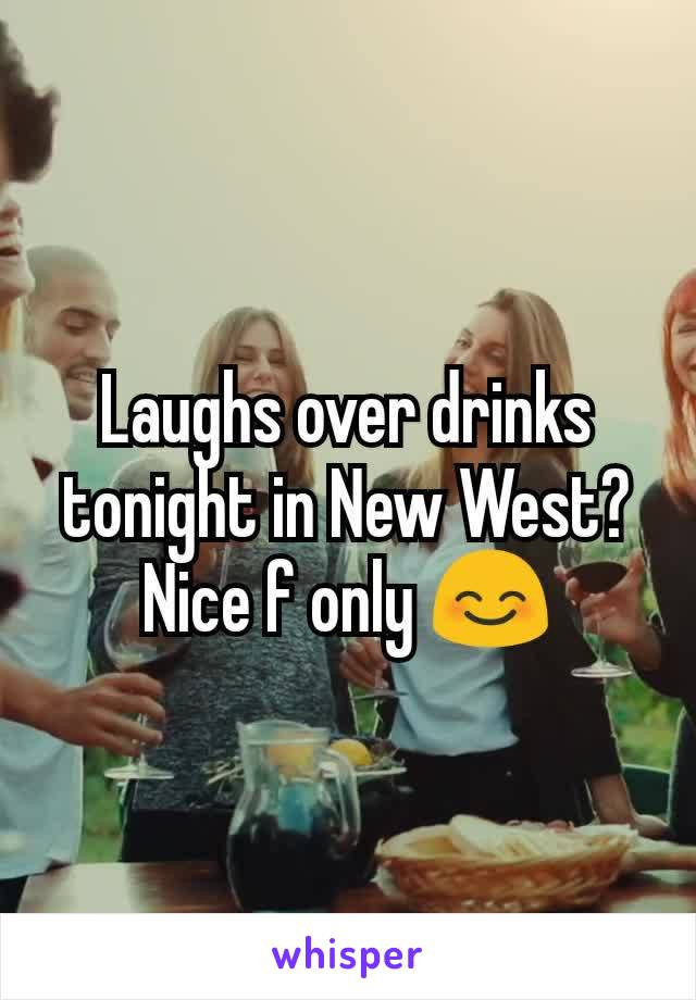 Laughs over drinks tonight in New West? Nice f only 😊