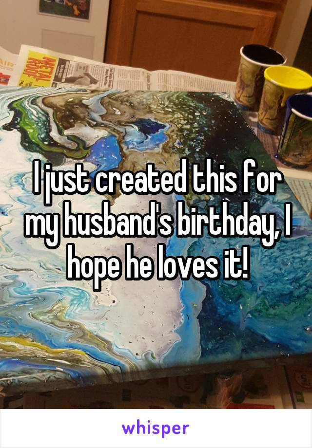 I just created this for my husband's birthday, I hope he loves it!