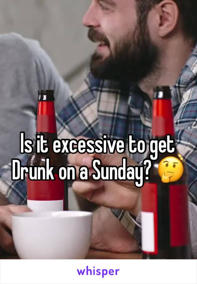 Is it excessive to get Drunk on a Sunday? 🤔