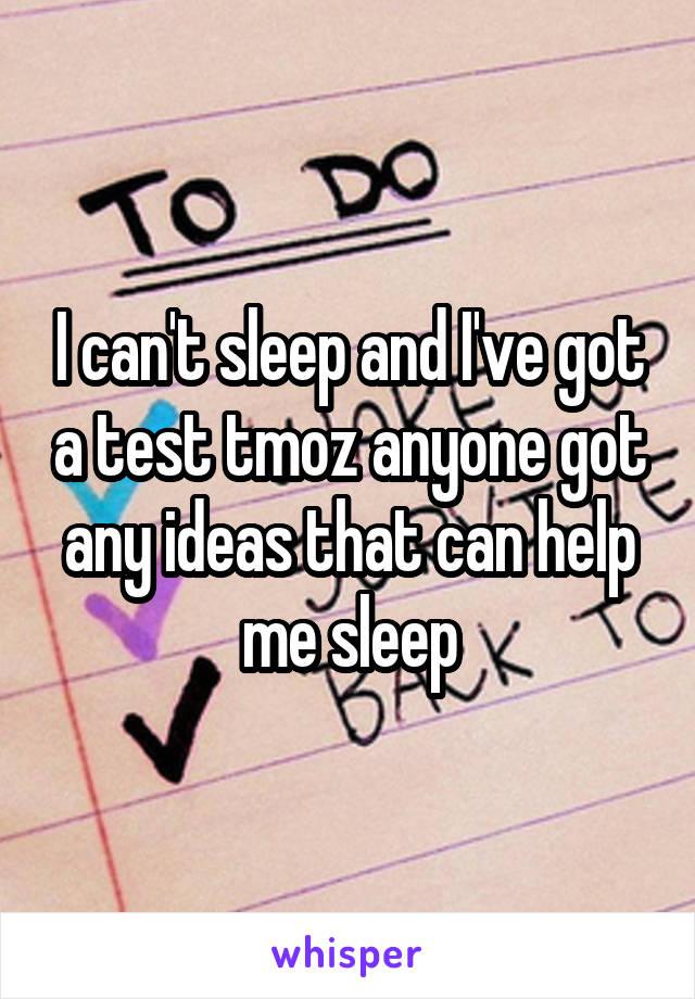 I can't sleep and I've got a test tmoz anyone got any ideas that can help me sleep