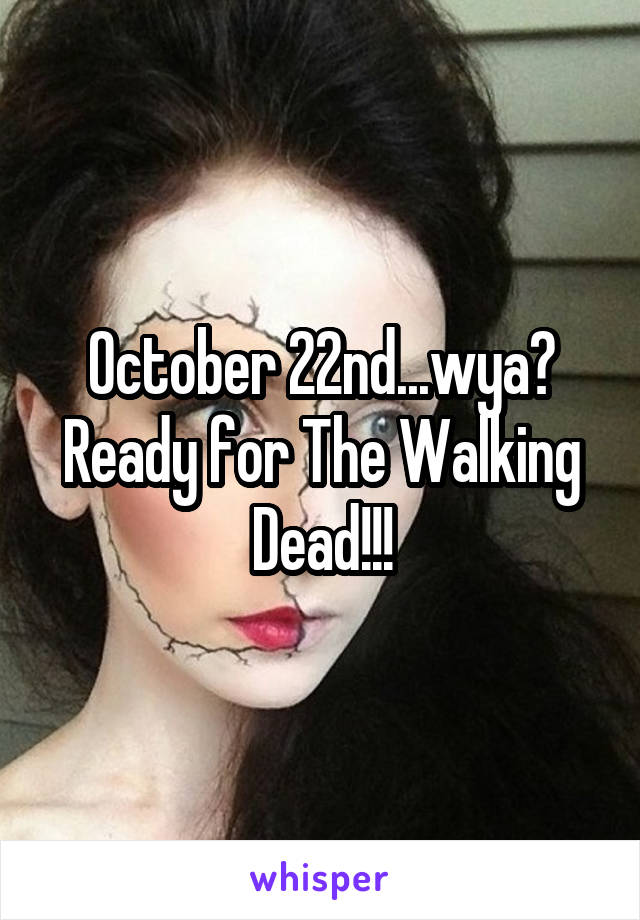 October 22nd...wya? Ready for The Walking Dead!!!