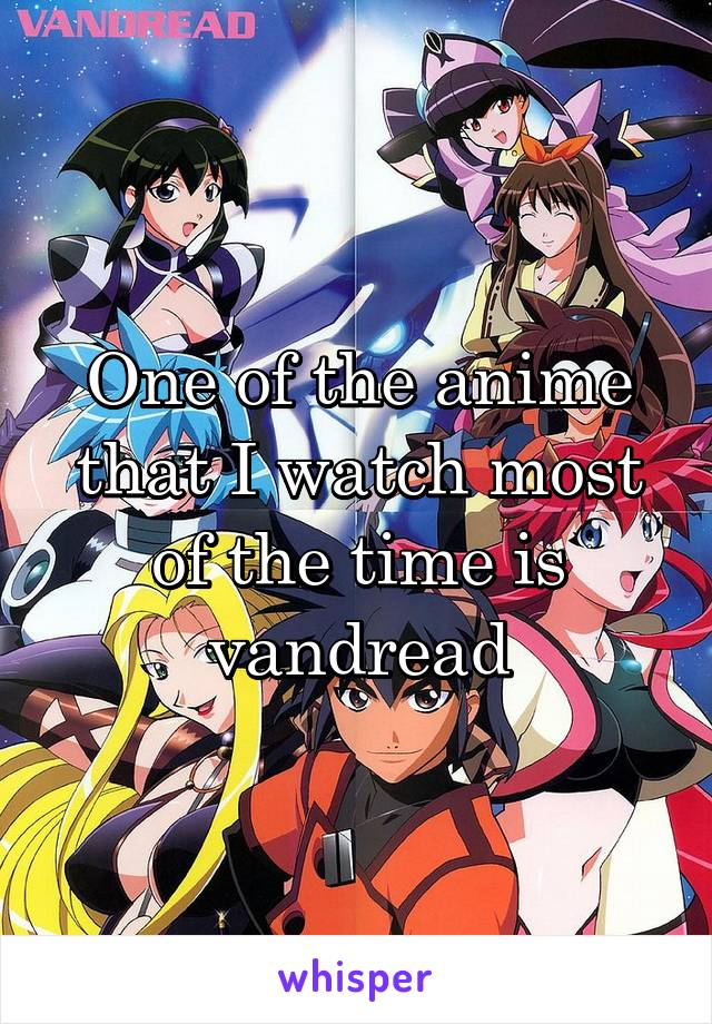 One of the anime that I watch most of the time is vandread