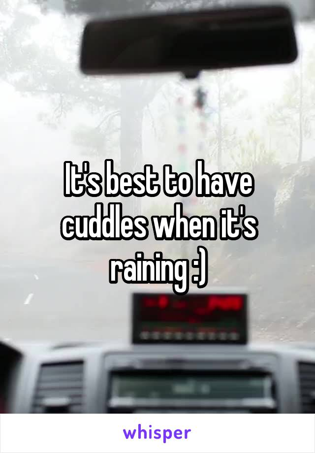 It's best to have cuddles when it's raining :)