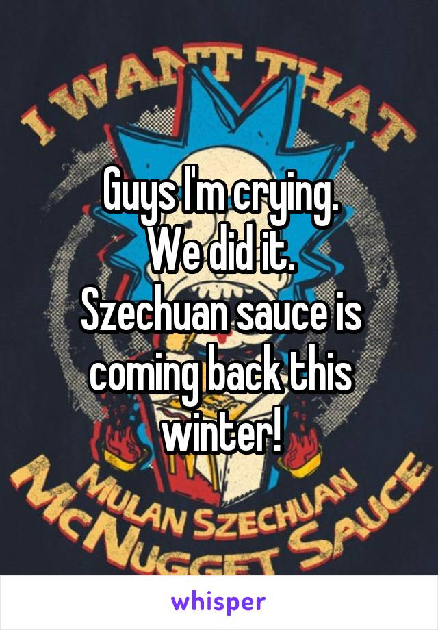 Guys I'm crying. We did it. Szechuan sauce is coming back this winter!