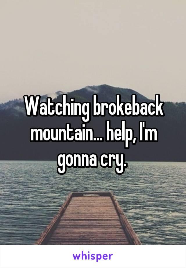 Watching brokeback mountain... help, I'm gonna cry.