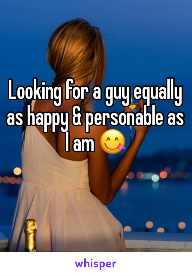 Looking for a guy equally as happy & personable as I am 😋