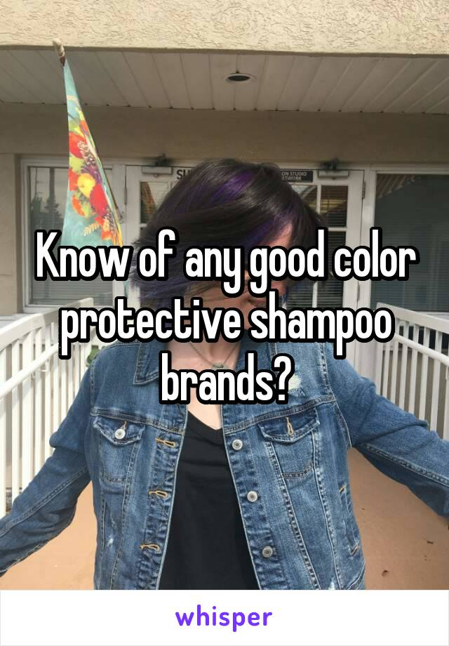 Know of any good color protective shampoo brands?