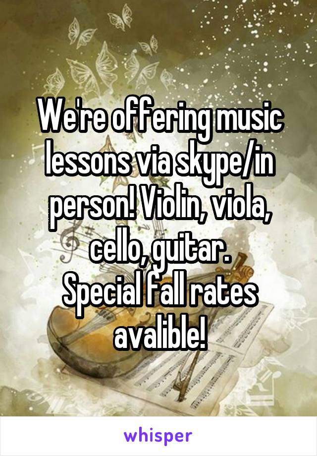 We're offering music lessons via skype/in person! Violin, viola, cello, guitar. Special fall rates avalible!