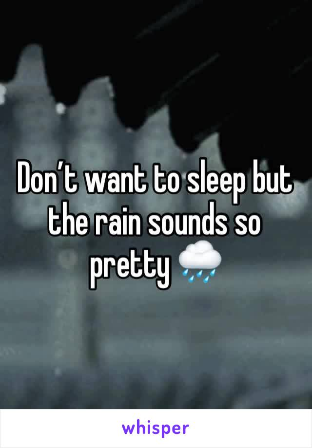 Don't want to sleep but the rain sounds so pretty 🌧