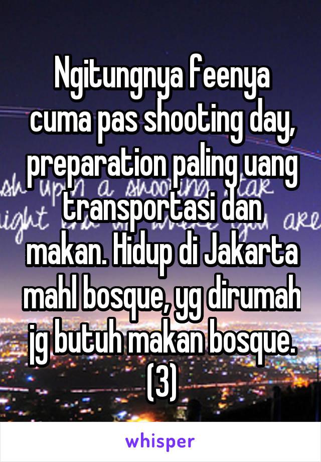 Ngitungnya feenya cuma pas shooting day, preparation paling uang transportasi dan makan. Hidup di Jakarta mahl bosque, yg dirumah jg butuh makan bosque. (3)