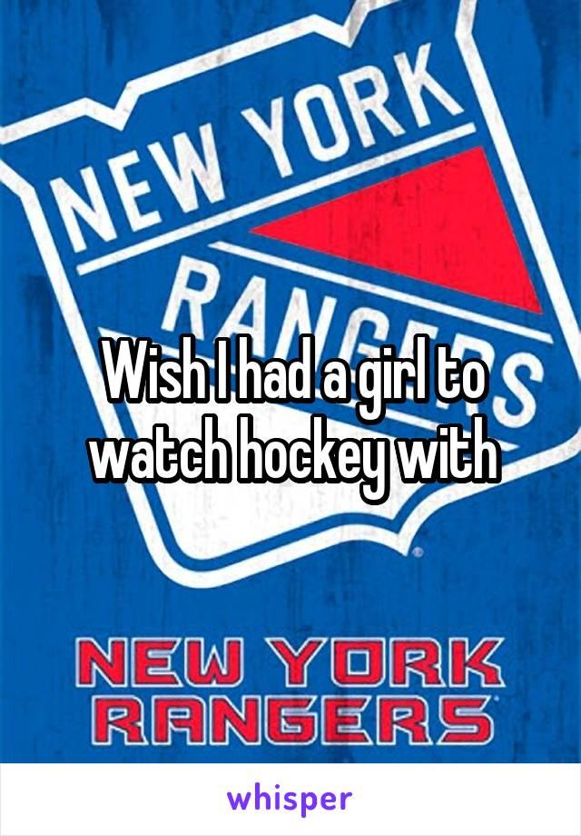 Wish I had a girl to watch hockey with