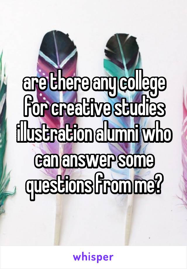 are there any college for creative studies illustration alumni who can answer some questions from me?