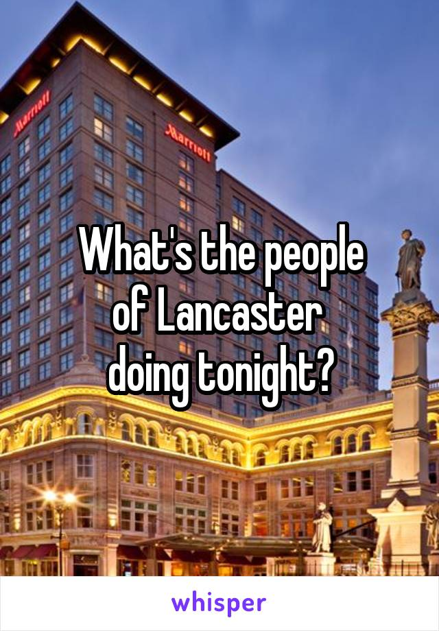 What's the people of Lancaster  doing tonight?