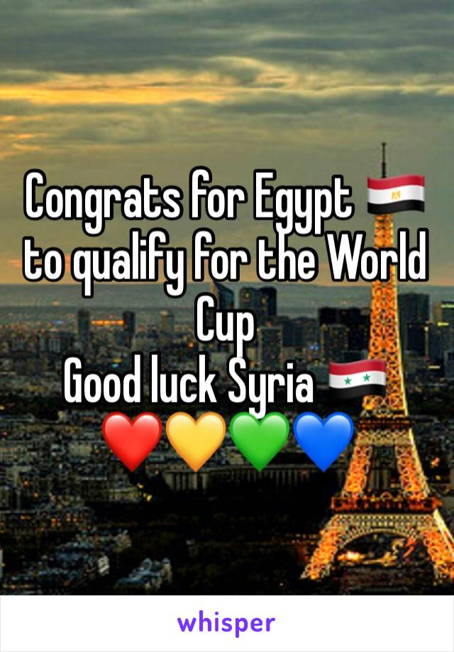 Congrats for Egypt 🇪🇬 to qualify for the World Cup  Good luck Syria 🇸🇾 ❤️💛💚💙