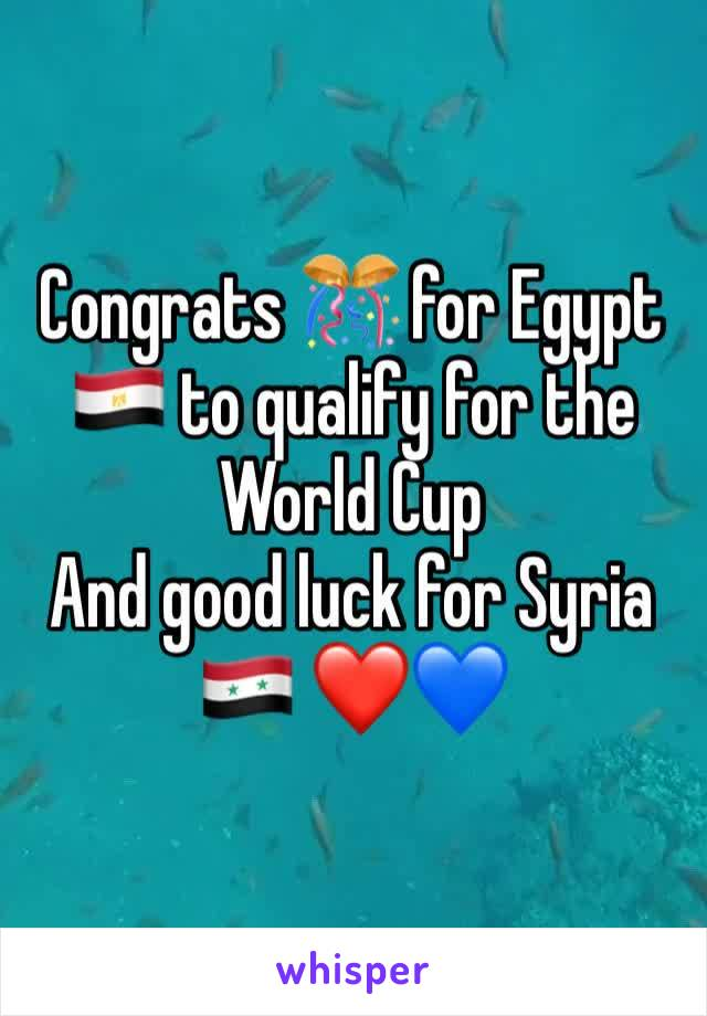 Congrats 🎊 for Egypt 🇪🇬 to qualify for the World Cup  And good luck for Syria 🇸🇾 ❤️💙