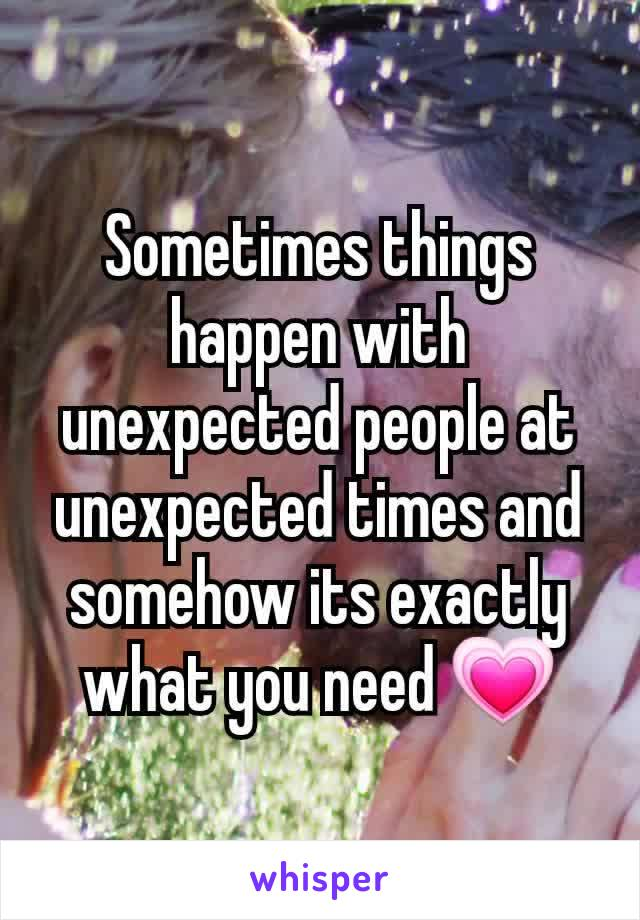 Sometimes things happen with unexpected people at unexpected times and somehow its exactly what you need 💗