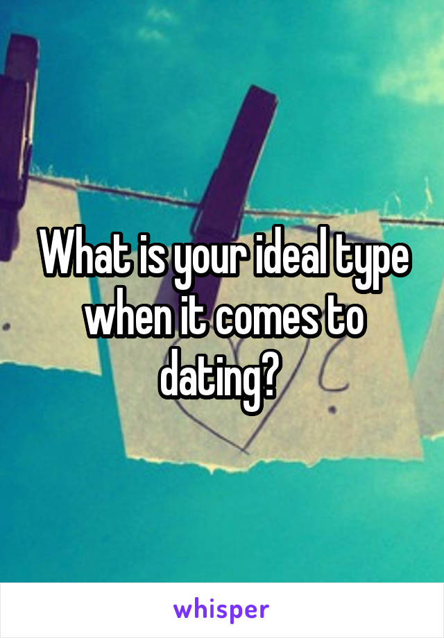 What is your ideal type when it comes to dating?