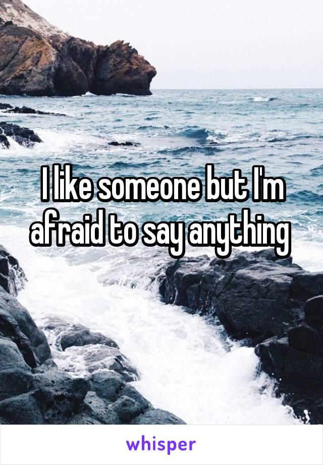 I like someone but I'm afraid to say anything