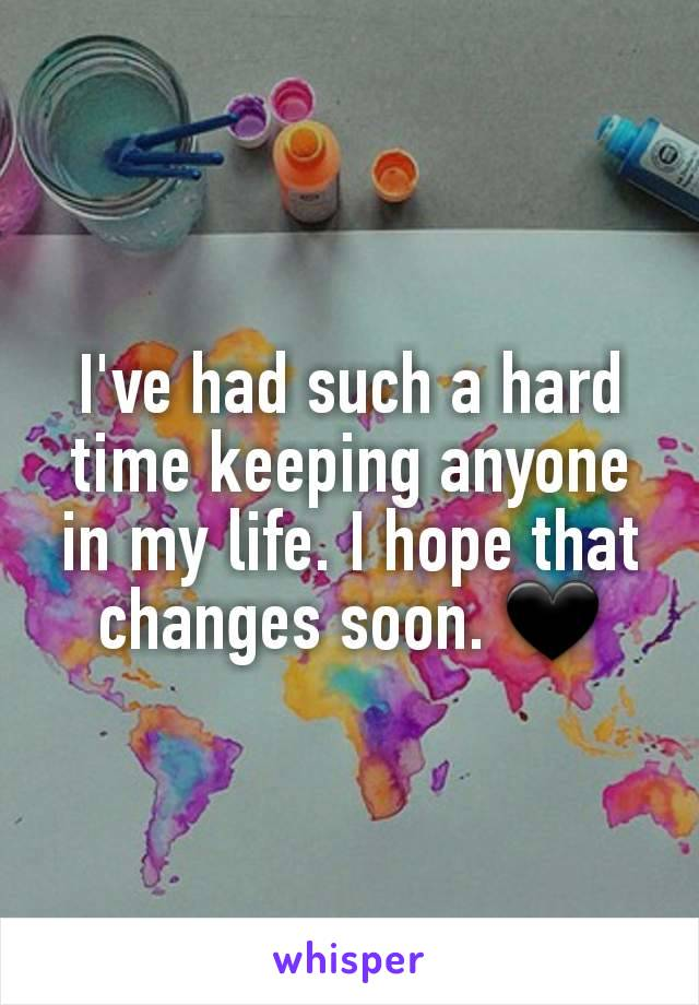 I've had such a hard time keeping anyone in my life. I hope that changes soon. 🖤