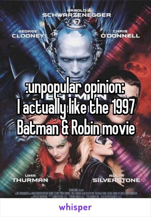 :unpopular opinion:  I actually like the 1997 Batman & Robin movie