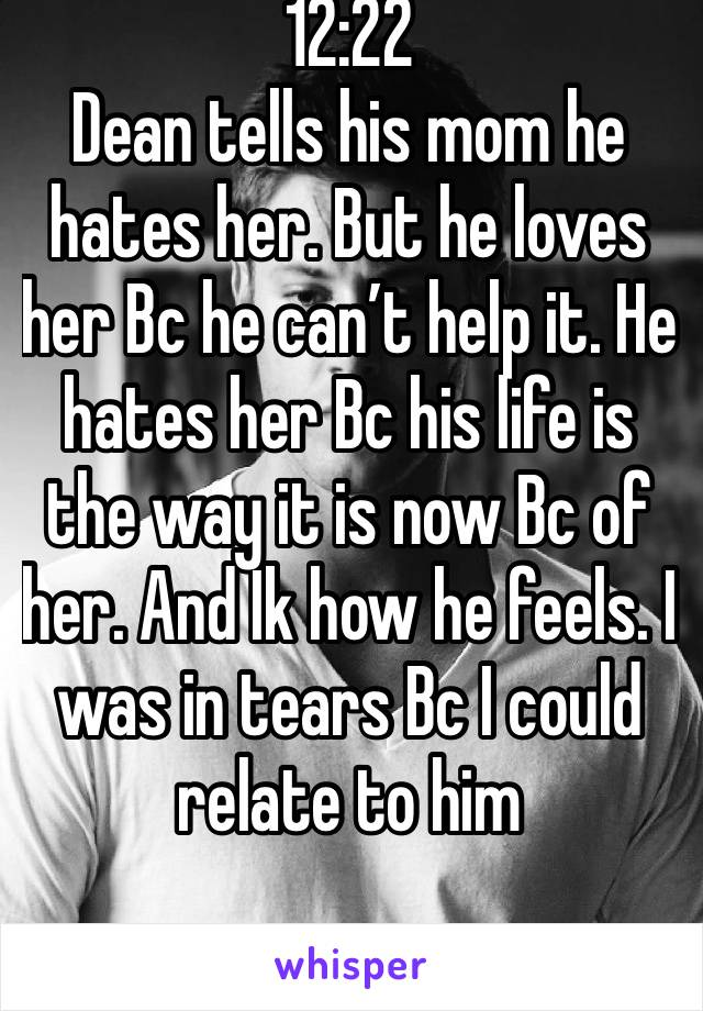 12:22 Dean tells his mom he hates her. But he loves her Bc he can't help it. He hates her Bc his life is the way it is now Bc of her. And Ik how he feels. I was in tears Bc I could relate to him