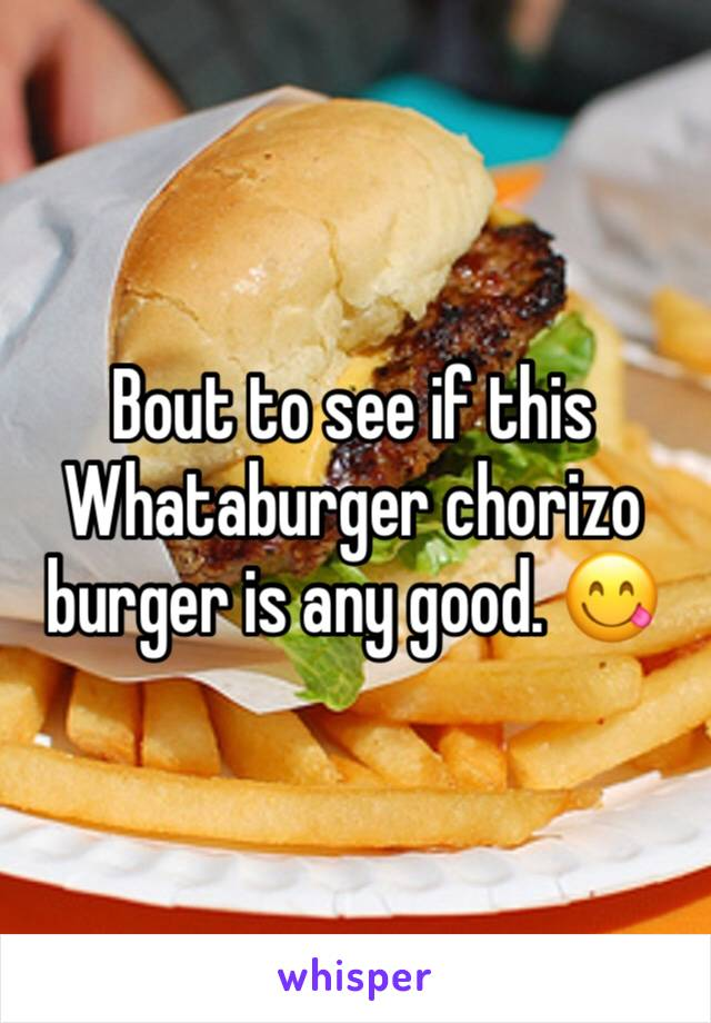 Bout to see if this Whataburger chorizo burger is any good. 😋