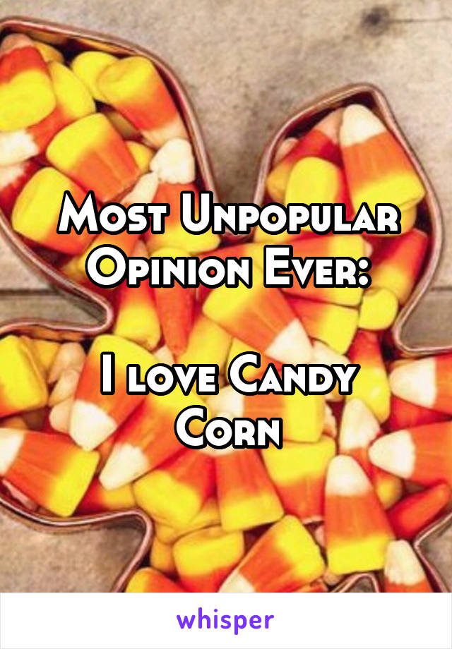 Most Unpopular Opinion Ever:  I love Candy Corn