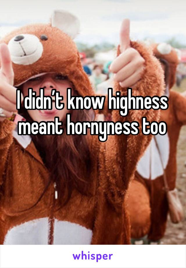 I didn't know highness meant hornyness too