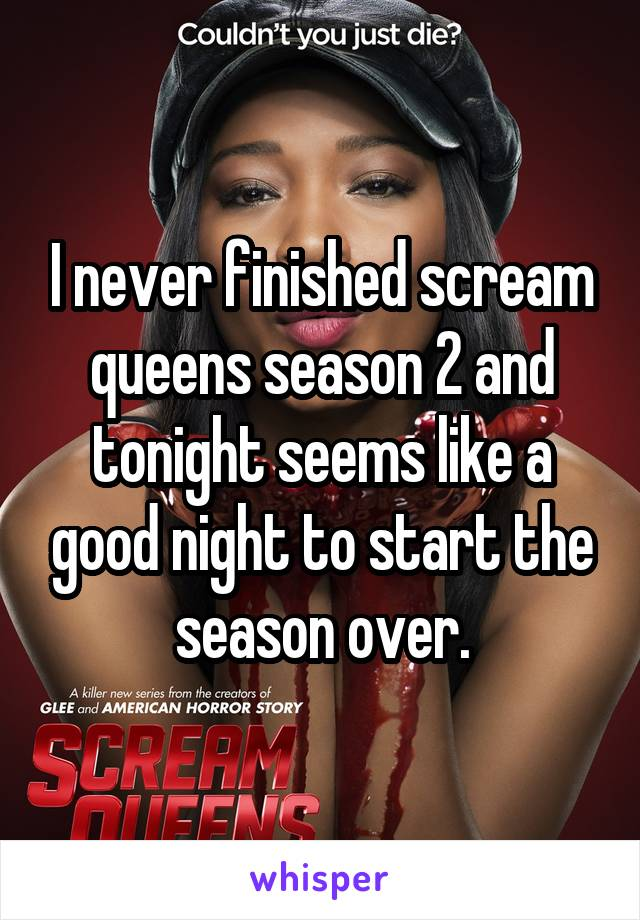 I never finished scream queens season 2 and tonight seems like a good night to start the season over.