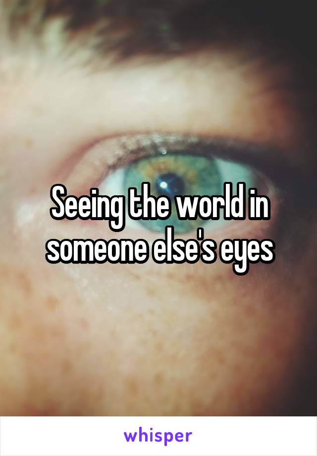 Seeing the world in someone else's eyes