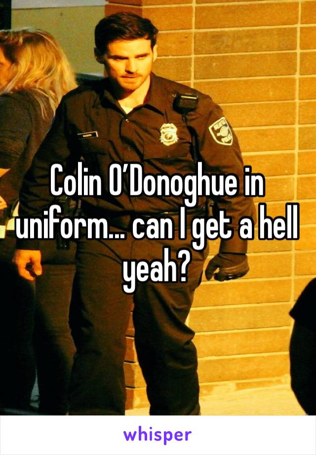 Colin O'Donoghue in uniform... can I get a hell yeah?