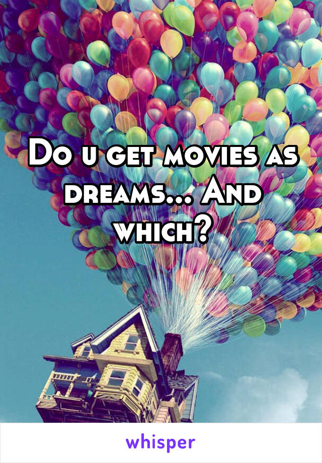 Do u get movies as dreams... And which?