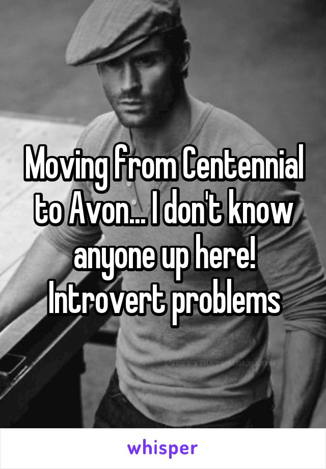Moving from Centennial to Avon... I don't know anyone up here! Introvert problems