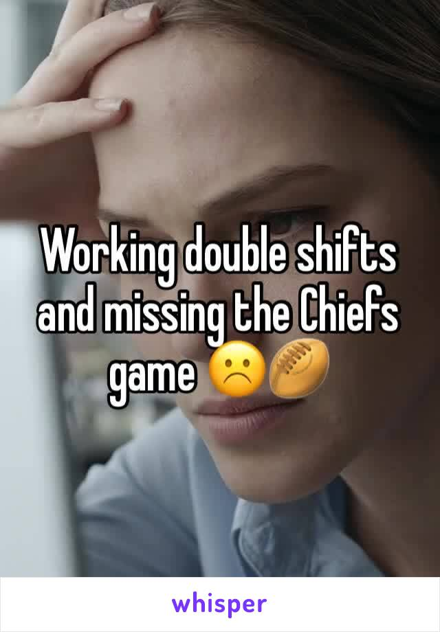 Working double shifts and missing the Chiefs game ☹️🏉