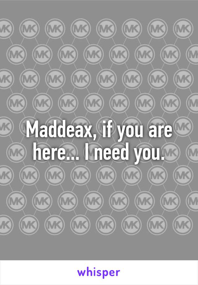 Maddeax, if you are here... I need you.